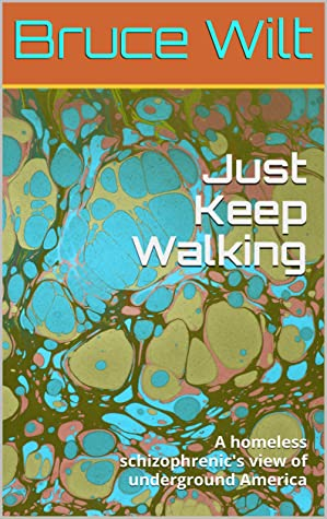 Just Keep Walking: A homeless schizophrenic's view of underground America