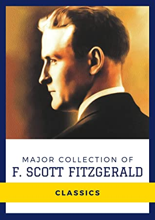 Major Collection of F. Scott Fitzgerald (Annotated): Collection Includes Flappers and Philosophers, Tales of the Jazz Age, The Beautiful and Damned, The Curious Case of Benjamin Button, And More