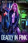 Deadly In Pink: A Cyberpunk Novella