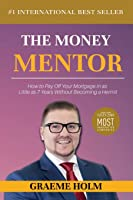 The Money Mentor: How to Pay Off Your Mortgage in as Little as 7 Years Without Becoming a Hermit