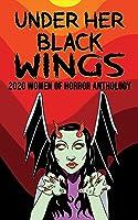 Under Her Black Wings: 2020 Women of Horror Anthology; Volume One