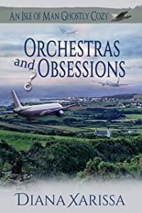 Orchestras and Obsessions (An Isle of Man Ghostly Cozy Book 15)