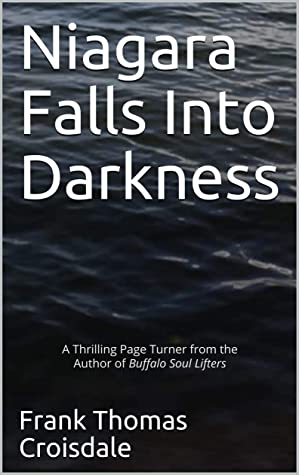Niagara Falls Into Darkness: A Thrilling Page Turner from the Author of Buffalo Soul Lifters