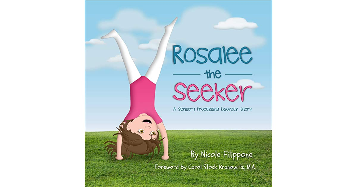 Rosalee the Seeker: A Sensory Processing Disorder Story by Nicole Filippone