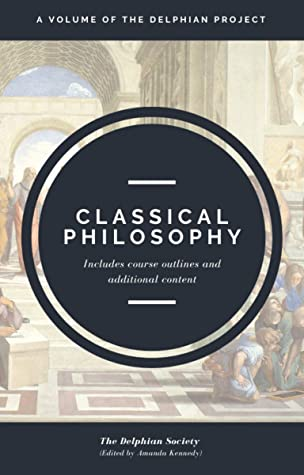 Classical Philosophy: A Volume of The Delphian Project