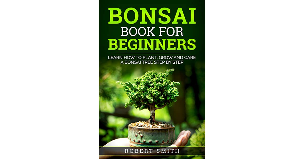Bonsai Book For Beginners Learn How To Plant Grow And Care A Bonsai Tree Step By Step By Yuto Kanazawa