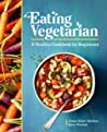 Eating Vegetarian: A Healthy Cookbook for Beginners