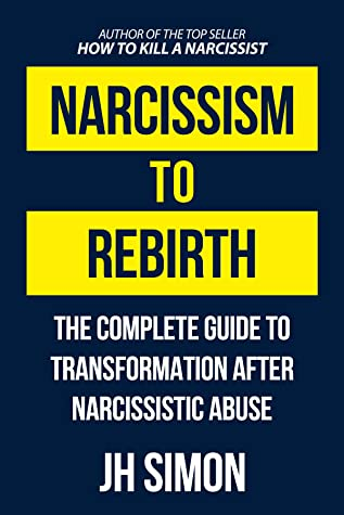 Narcissism To Rebirth: The Complete Guide To Transformation After Narcissistic Abuse (Kill A Narcissist #2)