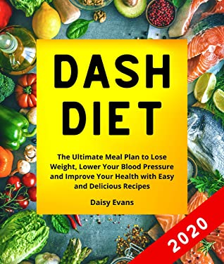 Dash Diet Cookbook: The Ultimate Meal Plan to Lose Weight, Lower Your Blood Pressure and Improve Your Health with Easy and Delicious Recipes. Dash Diet Action Plan for Beginners