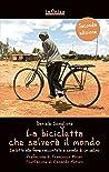 La bicicletta che salverà il mondo: La lotta alla fame raccontata a cavallo di un sellino (GrandAngolo)