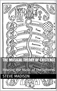The Musical Theory of Existence: Hearing the Music of the Spheres