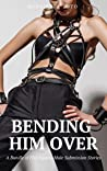 Bending Him Over: A Bundle of Five Steamy Male Submission Stories