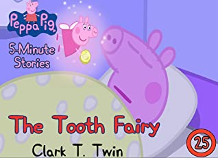 Peppa Pig 5 Minutes Stories: Vol 25 - The Tooth Fairy - Great 5-Minutes Short Stories Of Peppa Pig By Picture Book For Kids 2-4 Ages