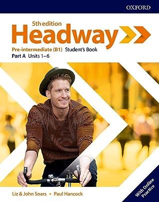 Headway: Pre-intermediate (B1) Student's Book, Part A Units 1-6