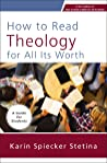 How to Read Theology for All Its Worth: A Guide for Students