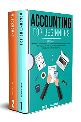 Accounting for Beginners: 2 books in 1: Quickbooks and Accounting 101: Small Business Bookkeeping Principles Made Simple, Easy Taxes 2020 & Management Business. Identify risks and provide quality!
