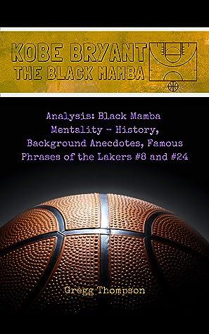 Kobe Bryant - The Black Mamba: Analysis: Black Mamba Mentality - History, Background Anecdotes, Famous Phrases of the Lakers #8 and #24