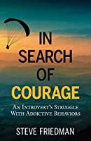 In Search of Courage: An Introvert's Struggle with Addictive Behaviors