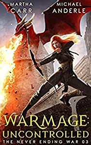 WarMage: Uncontrolled (The Never Ending War Book 3)