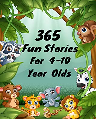 365 Fun Stories for 4-10 Year Olds: Short Bedtime Stories For Children (Books for Young Children, Adventure, Popular Bed Time Stories, Best Gift Book For Kids)