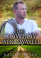 The Cowboy Who Swayed : Book Four in the Ford Brothers Series