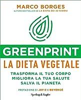 Greenprint la dieta vegetale: Trasforma il tuo corpo migliora la tua salute salva il pianeta