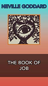 THE BOOK OF JOB: Neville Goddard Lectures
