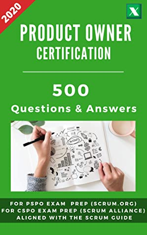 Scrum Product Owner Certification: 500 Questions and Answers for Exam Preparation and Training