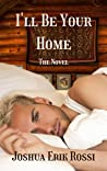 I'll Be Your Home: the novel
