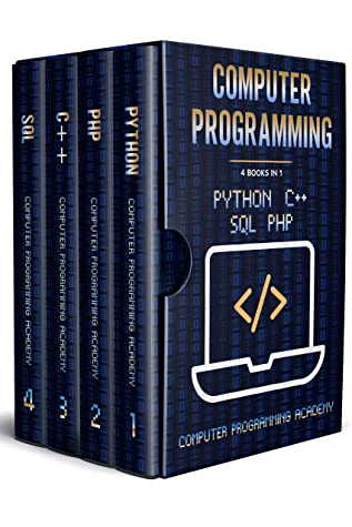 Computer Programming: 4 Books in 1: The Ultimate Crash Course to learn Python, SQL, PHP and C++. With Practical Computer Coding Exercises