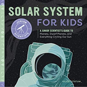 Solar System for Kids: A Junior Scientist's Guide to Planets, Dwarf Planets, and Everything Circling Our Sun