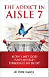 The Addict In Aisle 7: How I Met God (And Myself) Through My Body