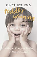 Toddler Weaning (Second Edition): Deciding to Wean your Toddler & Making it Happen (Fully Revised & Updated 2020, 2nd Edition)