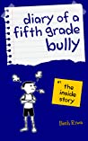 Diary of a Fifth Grade Bully: The Inside Story (Book 1)