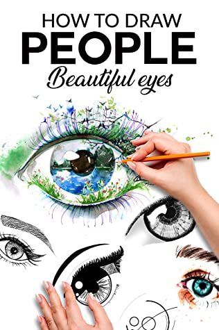 HOW TO DRAW PEOPLE BEAUTIFUL EYES: The step-by-step guide to making realistic and magnificent eyes for everyone your drawings, give life to your creations from now