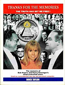 Thanks for the Memories: The Truth Has Set Me Free! :The Memoirs of Bob Hope's and Henry Kissinger's Mind-controlled Slave : Used as a Presidential Sex Toy and Personal 'mind-file' Computer
