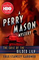The Case of the Gilded Lily (The Perry Mason Mysteries Book 6)