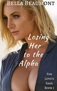 Losing Her to the Alpha (For Love's Sake Book 1)