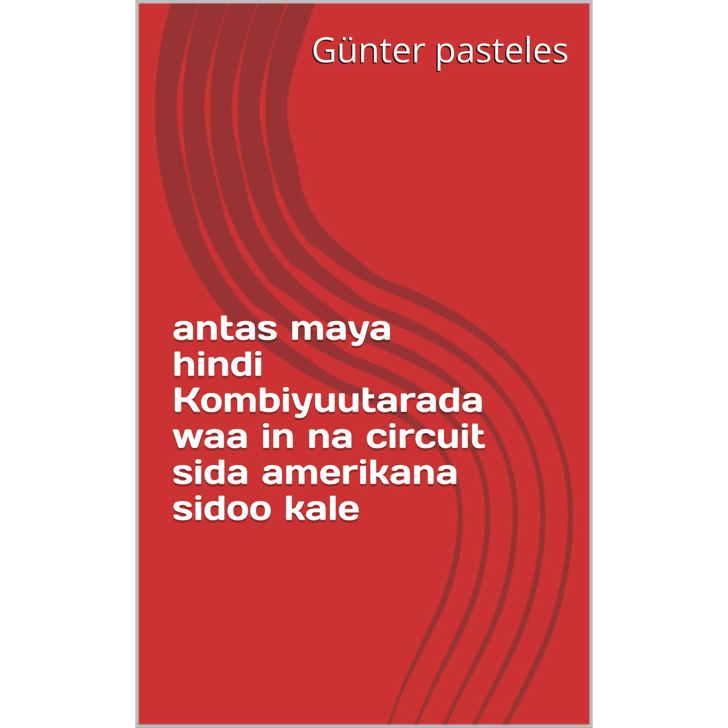 Antas Maya Hindi Kombiyuutarada Waa In Na Circuit Sida Amerikana Sidoo Kale By Gunter Pasteles