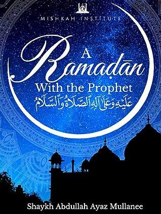 Ramadan with the Prophet by Abdullah Ayaz Mullanee