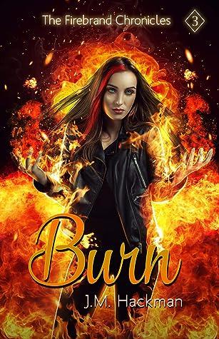 Burn: The Firebrand Chronicles, Book Three