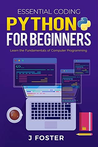 Python for Beginners: Learn the Fundamentals of Computer Programming (Essential Coding Book 2)