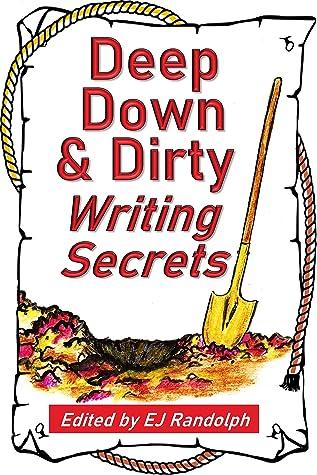 Deep Down & Dirty Writing Secrets: A Treasure Trove of Writing Tips