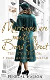 Marriages Are Made in Bond Street: True Stories from a 1940s Marriage Bureau