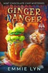 Ginger Danger (Mint Chocolate Chip Mysteries Book 2)