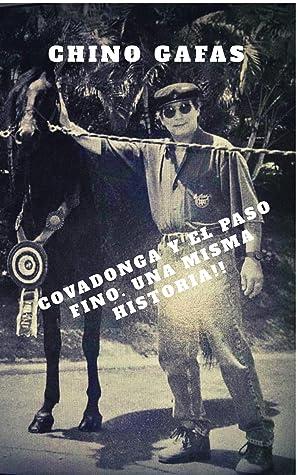 Chino Gafas, Covadonga, y El Paso Fino.: Una misma Historia!!!
