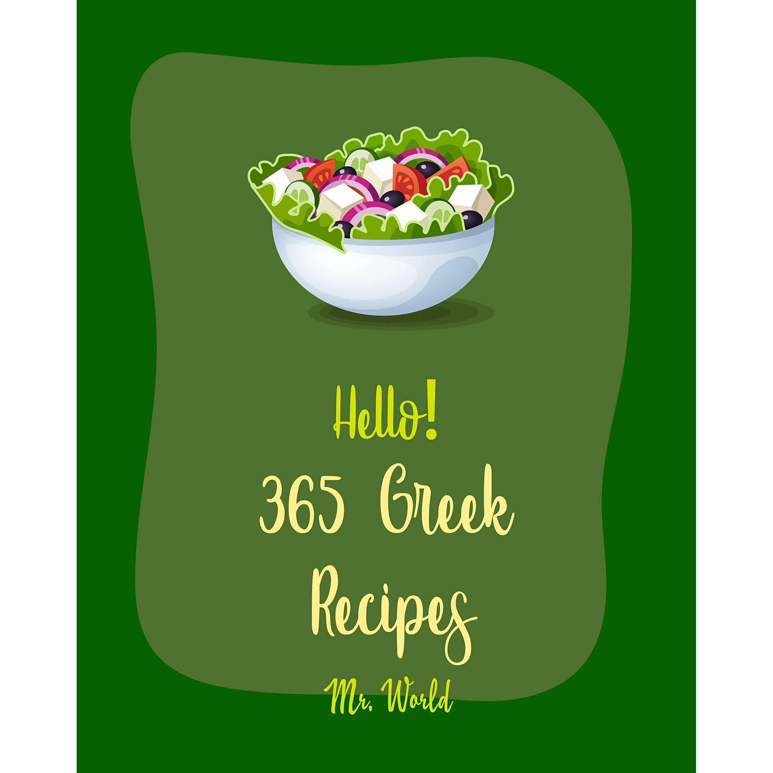 Hello 365 Greek Recipes Best Greek Cookbook Ever For Beginners Slow Cooker Greek Recipes Greek Desserts Cookbook Greek Yogurt Cookbook Mediterranean Fish Cookbook Salmon Salad Recipe Book 1 By Mr Walls