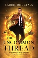 The Uncommon Thread: Keeping secrets can be dangerous. Telling them can be deadly. (The Cover Stories Book 1)