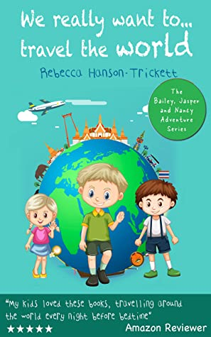 Books for kids: We really want to...travel the world: Kids Books, Childrens Books, children books (The Bailey, Jasper and Nancy Adventure Series Book 1)