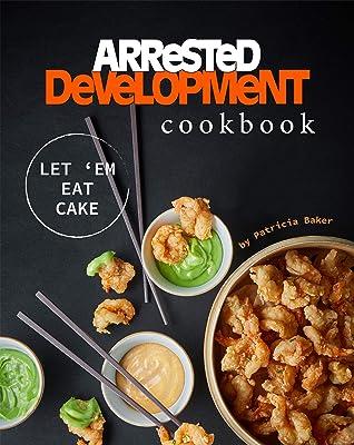 Arrested Development Cookbook: Let 'Em Eat Cake